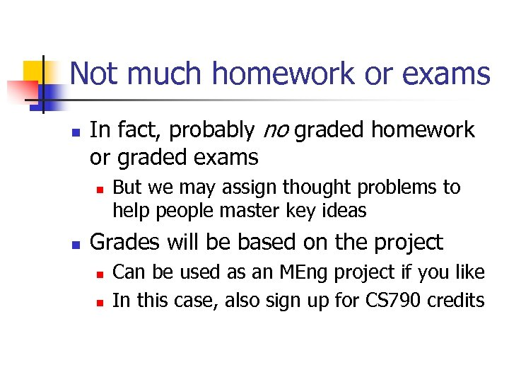 Not much homework or exams n In fact, probably no graded homework or graded