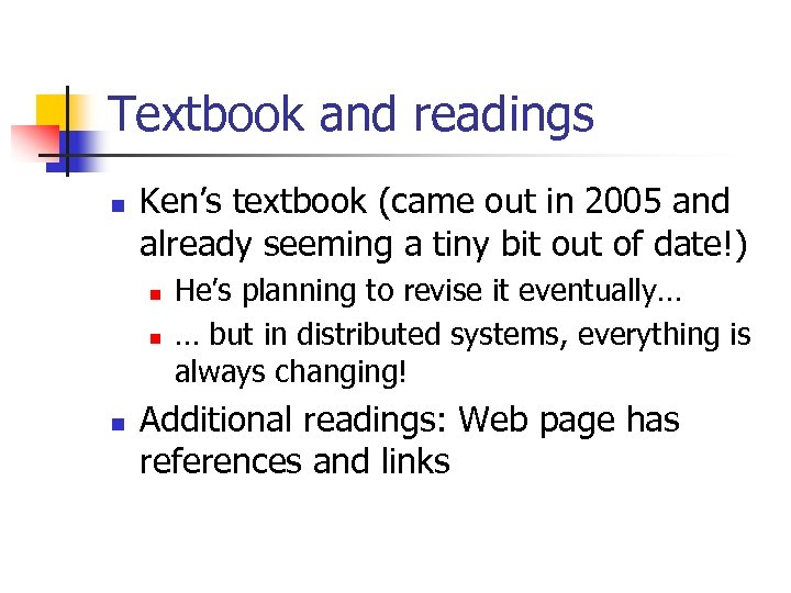 Textbook and readings n Ken's textbook (came out in 2005 and already seeming a