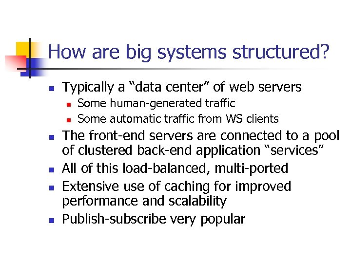 "How are big systems structured? n Typically a ""data center"" of web servers n"