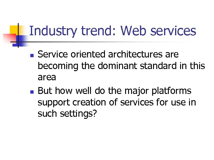 Industry trend: Web services n n Service oriented architectures are becoming the dominant standard