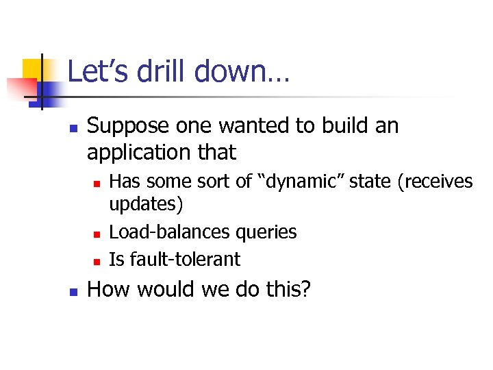 Let's drill down… n Suppose one wanted to build an application that n n