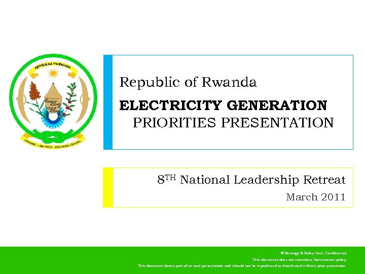 Republic of Rwanda ELECTRICITY GENERATION PRIORITIES PRESENTATION 8 TH National Leadership Retreat March 2011