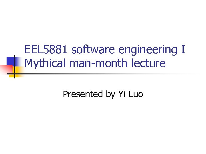 EEL 5881 software engineering I Mythical man-month lecture Presented by Yi Luo