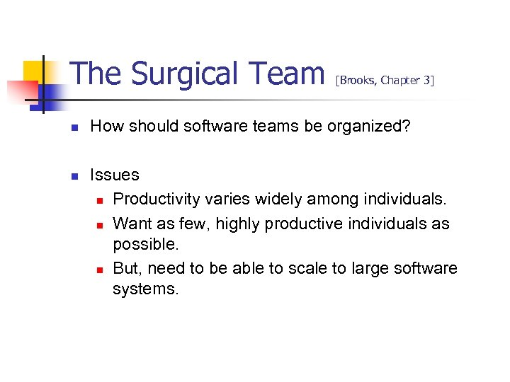 The Surgical Team n n [Brooks, Chapter 3] How should software teams be organized?