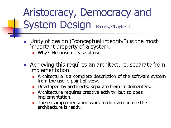 "Aristocracy, Democracy and System Design [Brooks, Chapter 4] n Unity of design (""conceptual integrity"")"