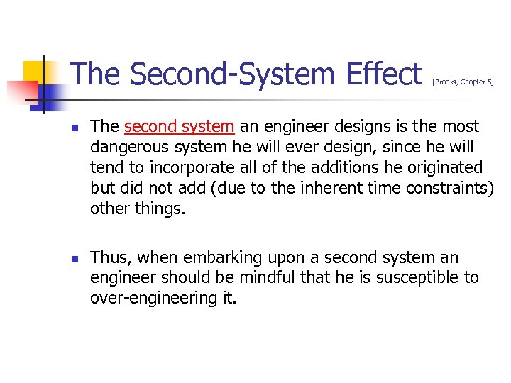 The Second-System Effect n n [Brooks, Chapter 5] The second system an engineer designs