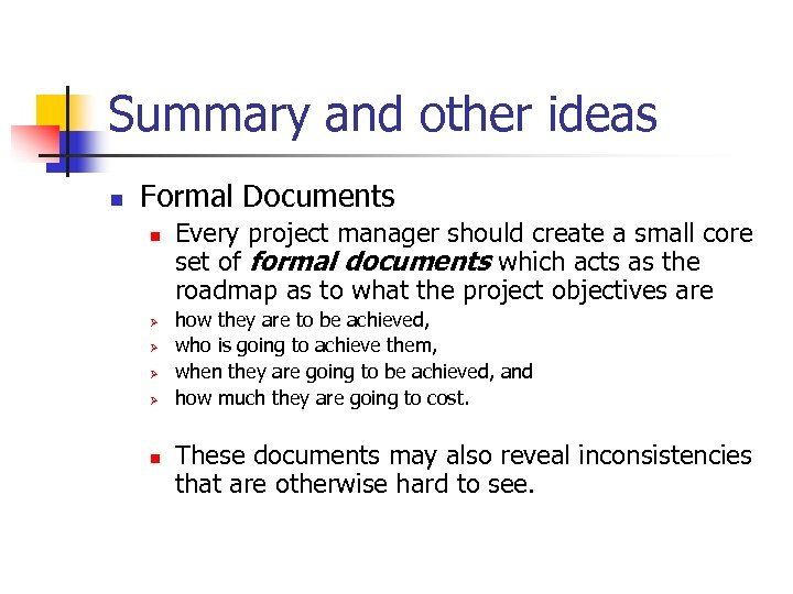 Summary and other ideas n Formal Documents n Ø Ø n Every project manager