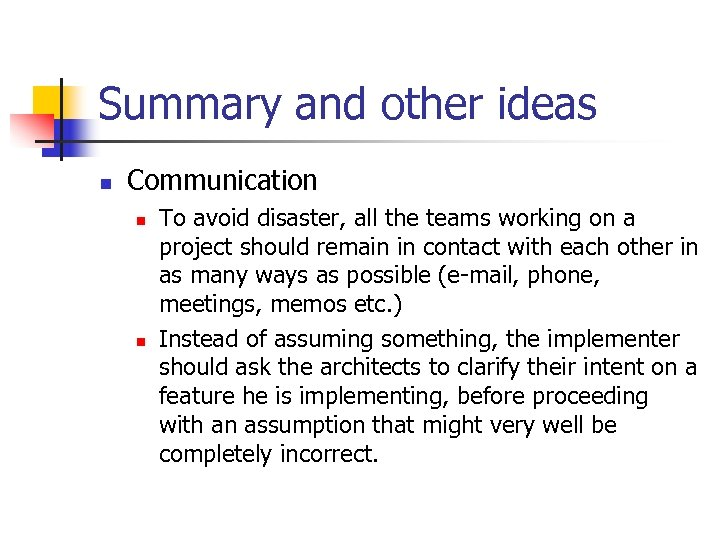 Summary and other ideas n Communication n n To avoid disaster, all the teams
