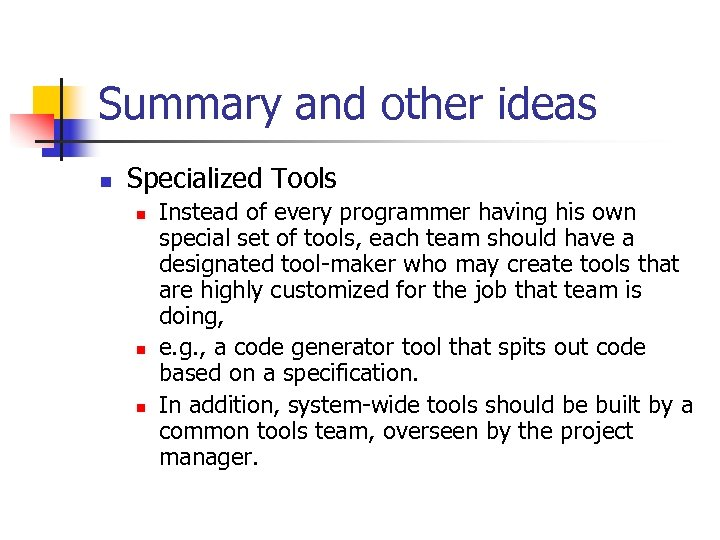 Summary and other ideas n Specialized Tools n n n Instead of every programmer