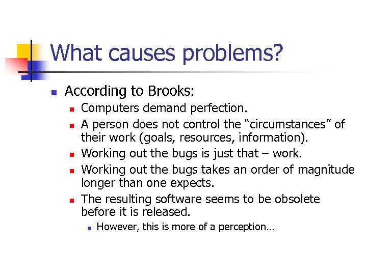 What causes problems? n According to Brooks: n n n Computers demand perfection. A