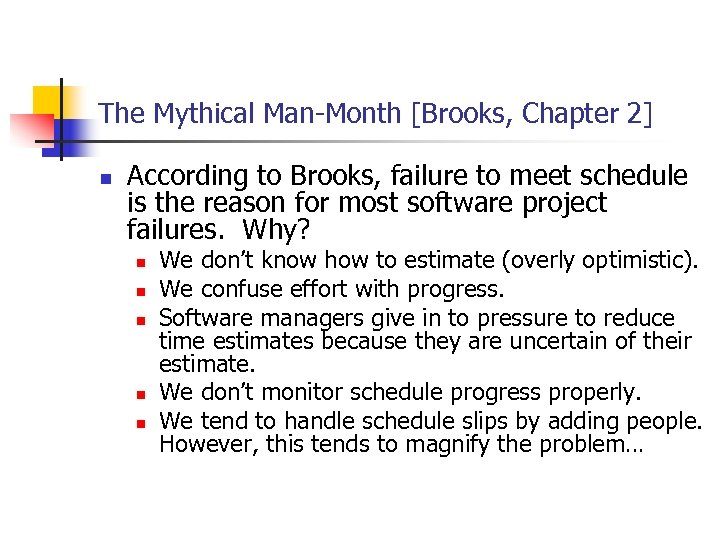 The Mythical Man-Month [Brooks, Chapter 2] n According to Brooks, failure to meet schedule