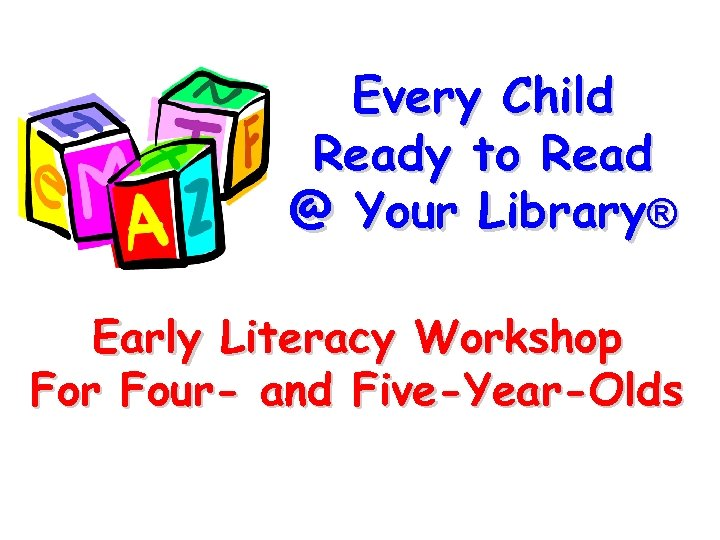 Every Child Ready to Read @ Your Library® Early Literacy Workshop For Four- and