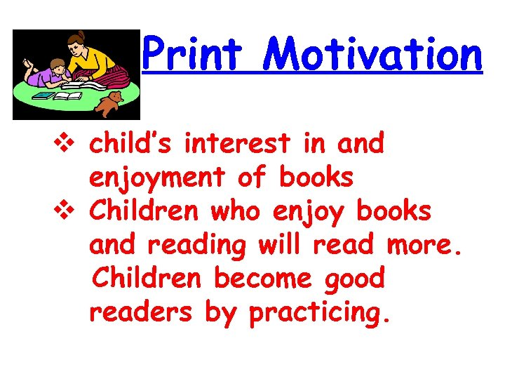 Print Motivation child's interest in and enjoyment of books Children who enjoy books and