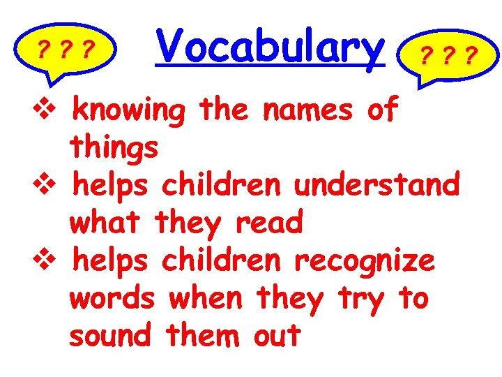 ? ? ? Vocabulary ? ? ? knowing the names of things helps children