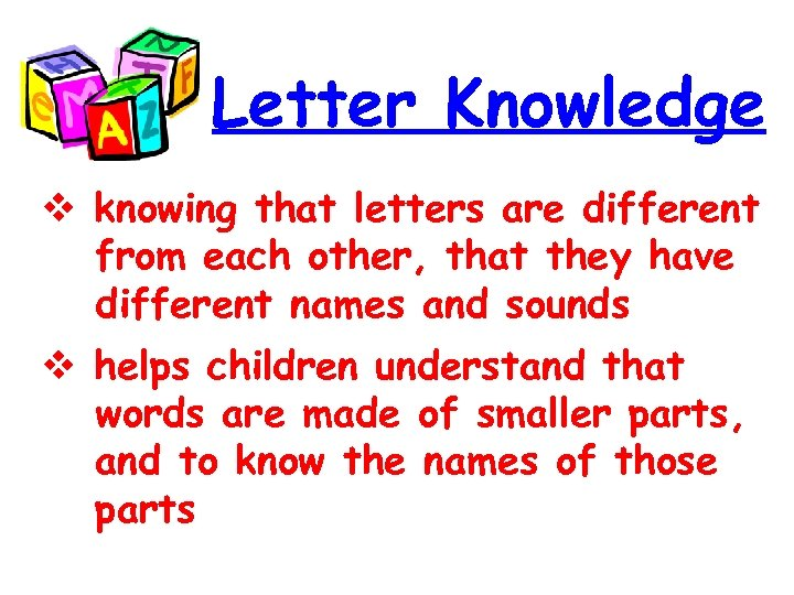 Letter Knowledge knowing that letters are different from each other, that they have different