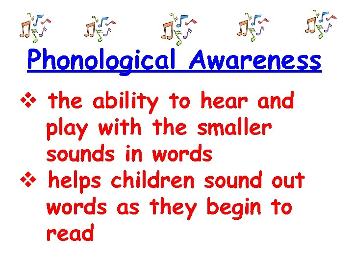 Phonological Awareness the ability to hear and play with the smaller sounds in words