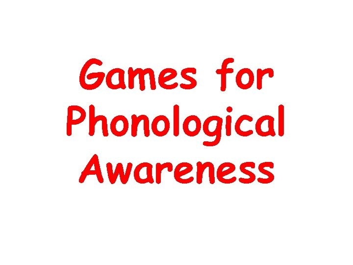 Games for Phonological Awareness
