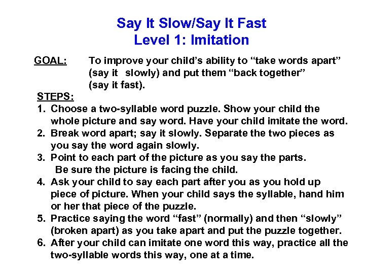 Say It Slow/Say It Fast Level 1: Imitation GOAL: To improve your child's ability