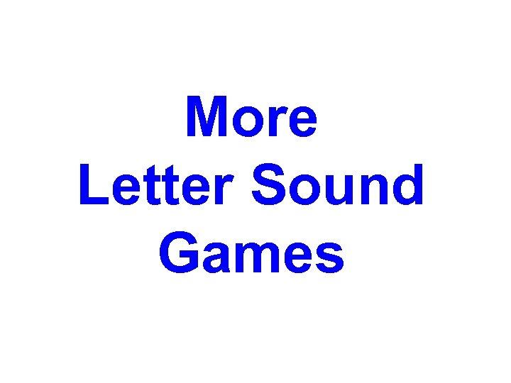More Letter Sound Games