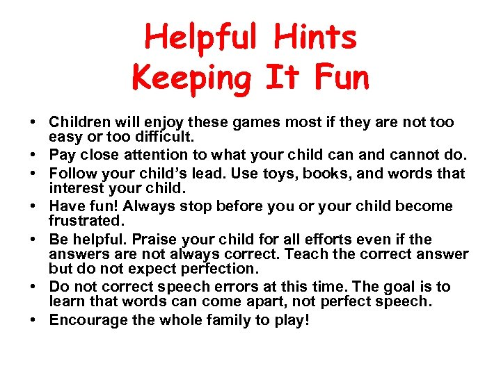Helpful Hints Keeping It Fun • Children will enjoy these games most if they