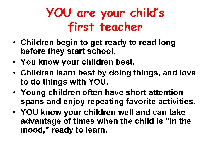 YOU are your child's first teacher • Children begin to get ready to read