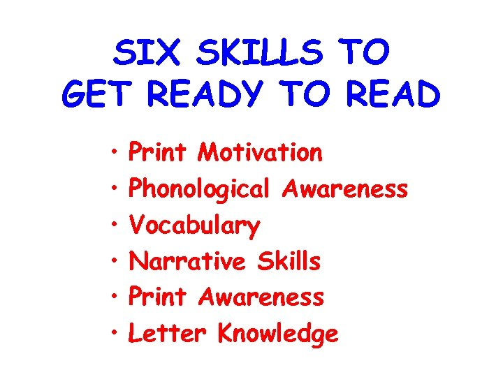 SIX SKILLS TO GET READY TO READ • • • Print Motivation Phonological Awareness
