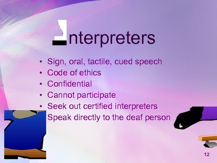 nterpreters • • • Sign, oral, tactile, cued speech Code of ethics Confidential Cannot