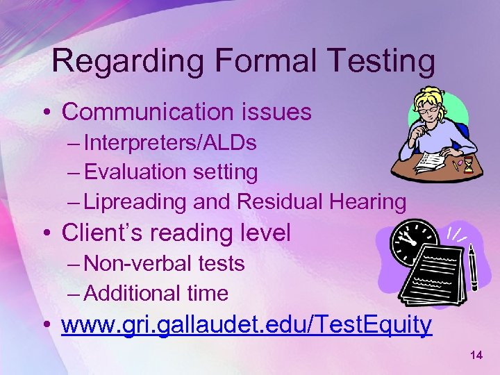 Regarding Formal Testing • Communication issues – Interpreters/ALDs – Evaluation setting – Lipreading and
