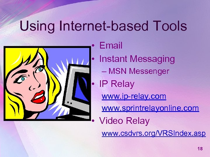 Using Internet-based Tools • Email • Instant Messaging – MSN Messenger • IP Relay