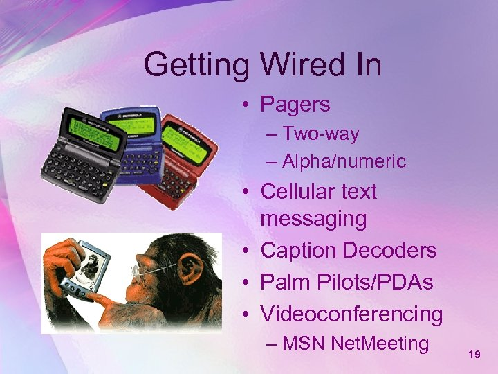 Getting Wired In • Pagers – Two-way – Alpha/numeric • Cellular text messaging •