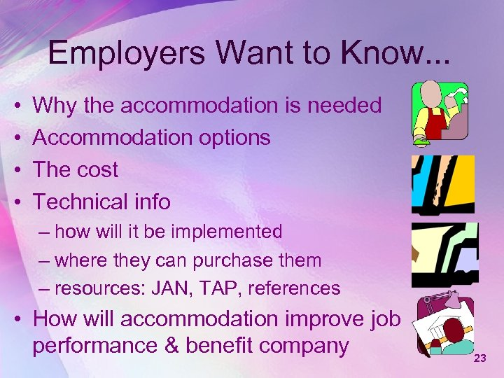 Employers Want to Know. . . • • Why the accommodation is needed Accommodation