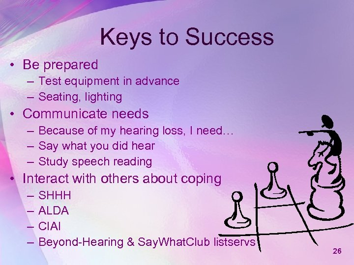 Keys to Success • Be prepared – Test equipment in advance – Seating, lighting