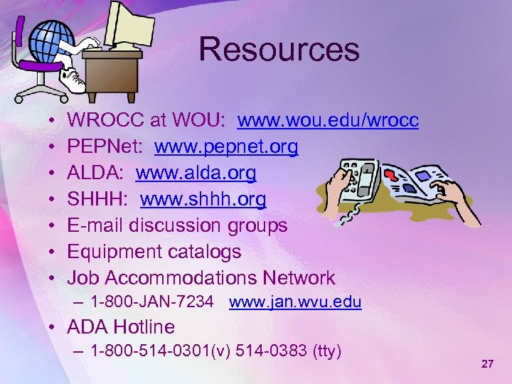Resources • • WROCC at WOU: www. wou. edu/wrocc PEPNet: www. pepnet. org ALDA: