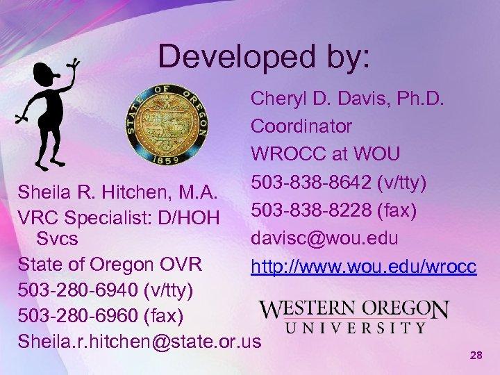 Developed by: Cheryl D. Davis, Ph. D. Coordinator WROCC at WOU 503 -838 -8642