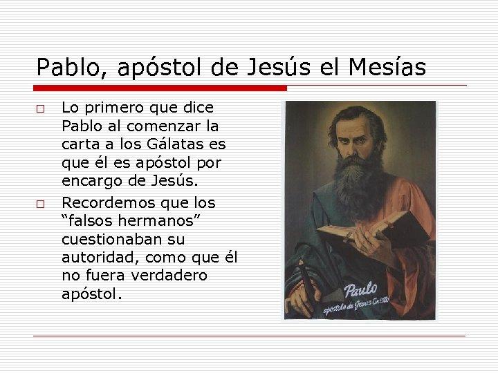 Pablo, apóstol de Jesús el Mesías o o Lo primero que dice Pablo al