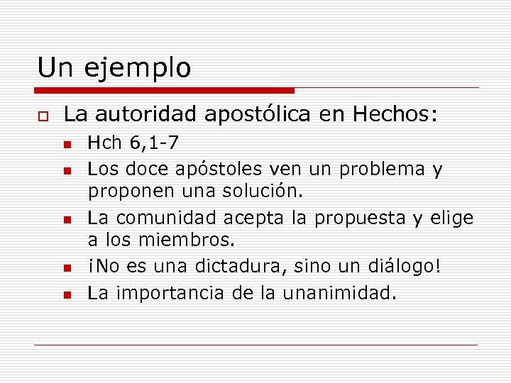 Un ejemplo o La autoridad apostólica en Hechos: n n n Hch 6, 1