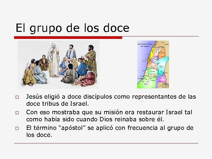El grupo de los doce o o o Jesús eligió a doce discípulos como