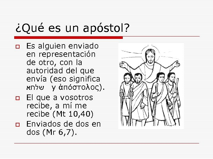 ¿Qué es un apóstol? o o o Es alguien enviado en representación de otro,