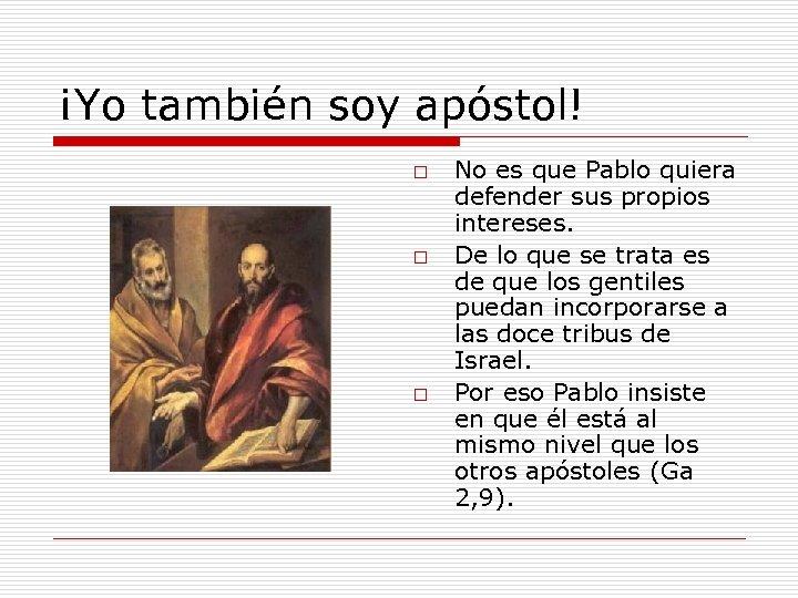 ¡Yo también soy apóstol! o o o No es que Pablo quiera defender sus