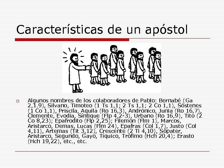 Características de un apóstol o Algunos nombres de los colaboradores de Pablo: Bernabé (Ga