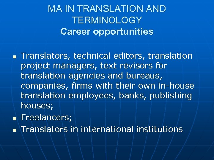 MA IN TRANSLATION AND TERMINOLOGY Career opportunities n n n Translators, technical editors, translation