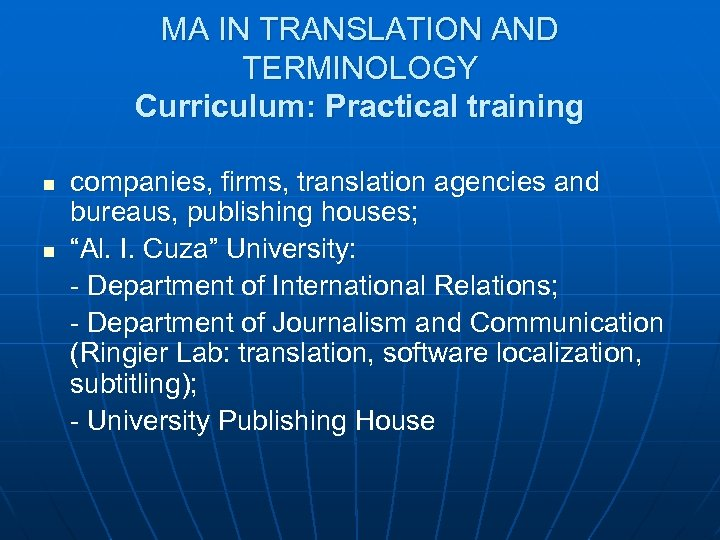 MA IN TRANSLATION AND TERMINOLOGY Curriculum: Practical training n n companies, firms, translation agencies