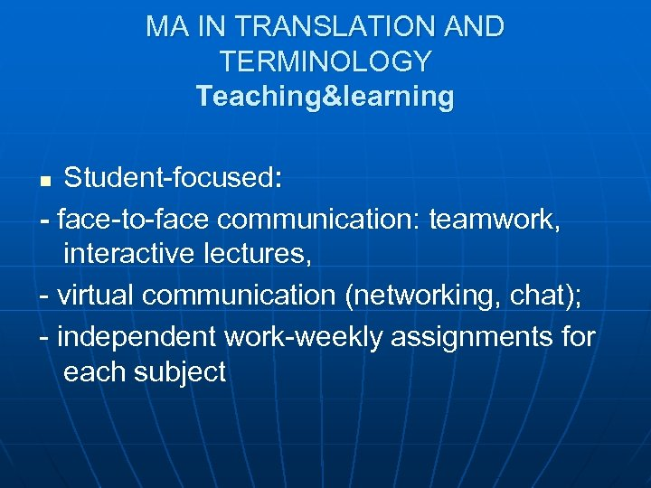MA IN TRANSLATION AND TERMINOLOGY Teaching&learning Student-focused: - face-to-face communication: teamwork, interactive lectures, -