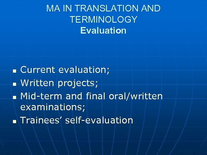 MA IN TRANSLATION AND TERMINOLOGY Evaluation n n Current evaluation; Written projects; Mid-term and