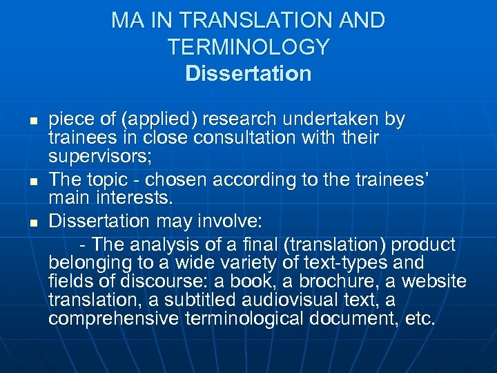 MA IN TRANSLATION AND TERMINOLOGY Dissertation n piece of (applied) research undertaken by trainees
