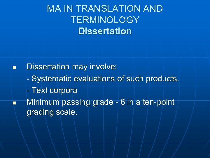 MA IN TRANSLATION AND TERMINOLOGY Dissertation n n Dissertation may involve: - Systematic evaluations