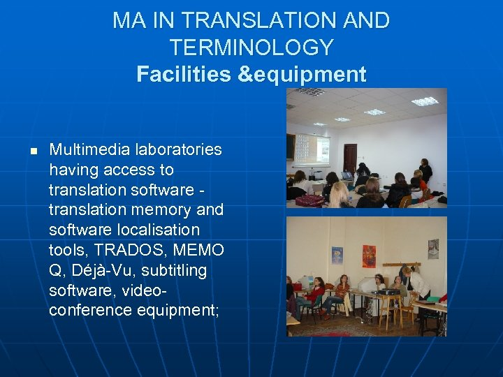 MA IN TRANSLATION AND TERMINOLOGY Facilities &equipment n Multimedia laboratories having access to translation