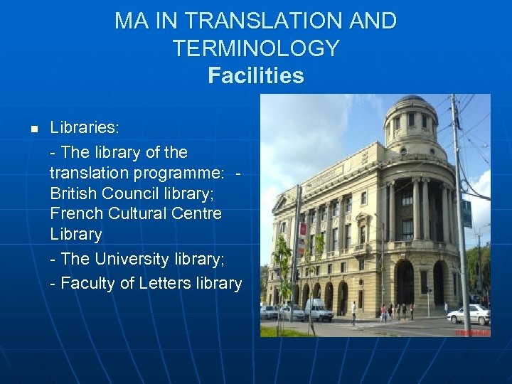 MA IN TRANSLATION AND TERMINOLOGY Facilities n Libraries: - The library of the translation