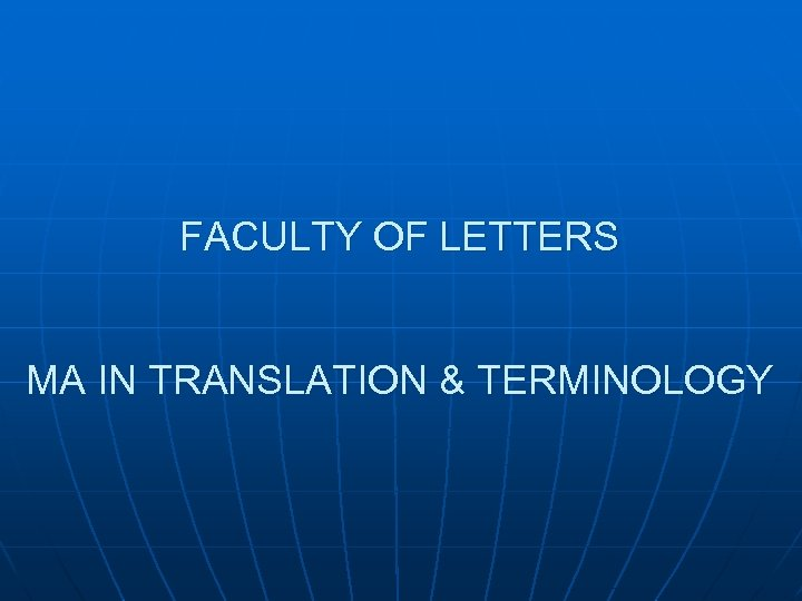 FACULTY OF LETTERS MA IN TRANSLATION & TERMINOLOGY