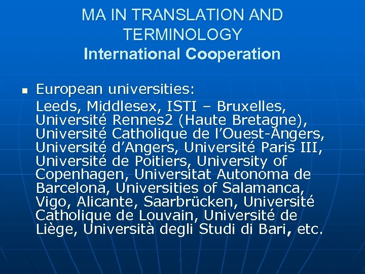 MA IN TRANSLATION AND TERMINOLOGY International Cooperation n European universities: Leeds, Middlesex, ISTI –